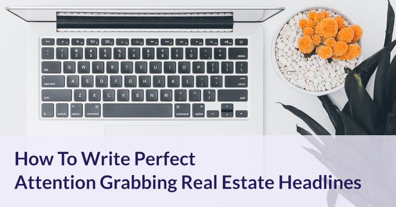 How To Write Perfect Attention Grabbing Real Estate Headlines