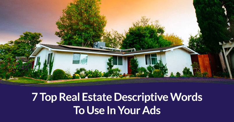 7 Top Real Estate Descriptive Words To Use In Your Ads