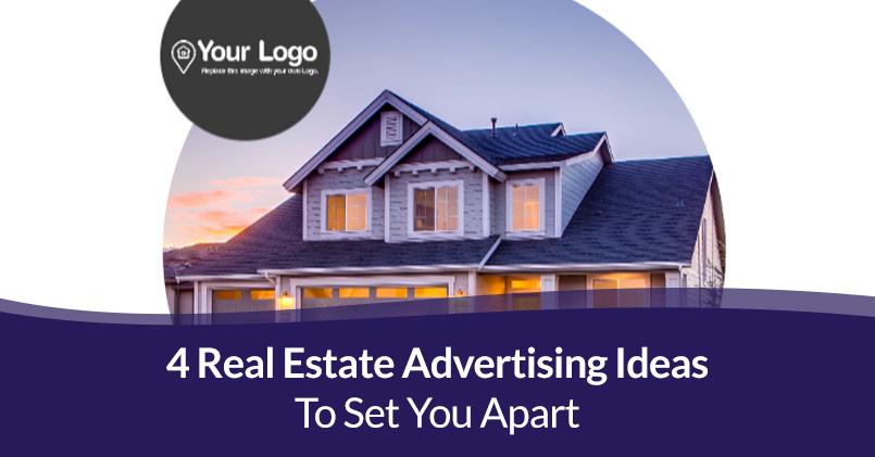 4 Real Estate Advertising Ideas To Set You Apart